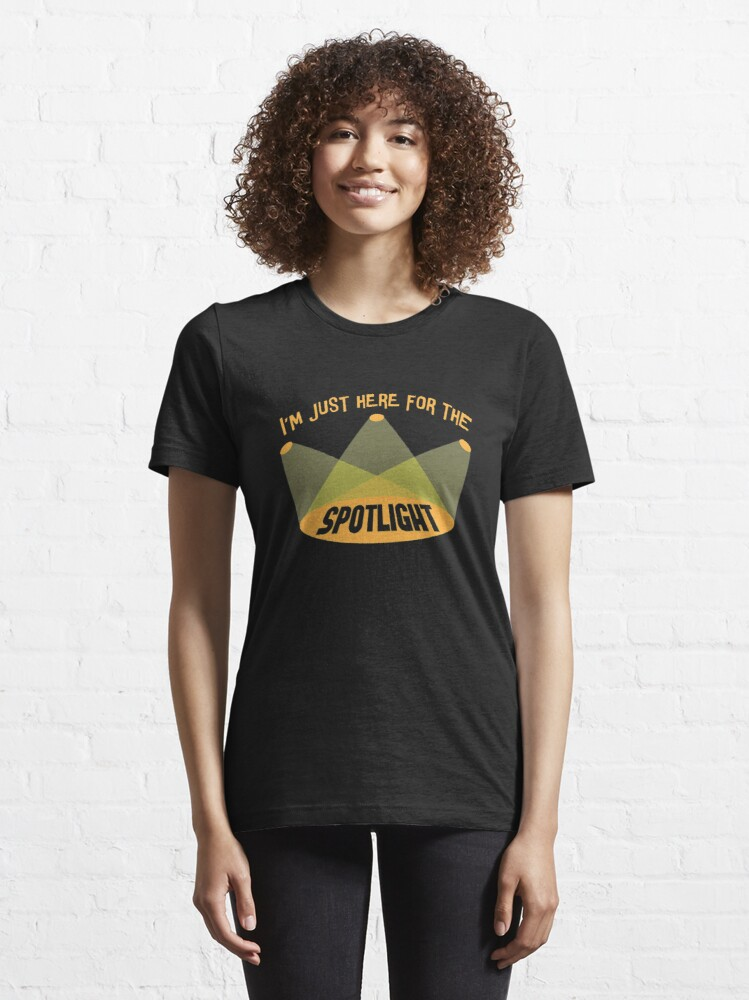 Alternate view of I'm Just Here For The Spotlight - Acting & Theatre Quotes Essential T-Shirt