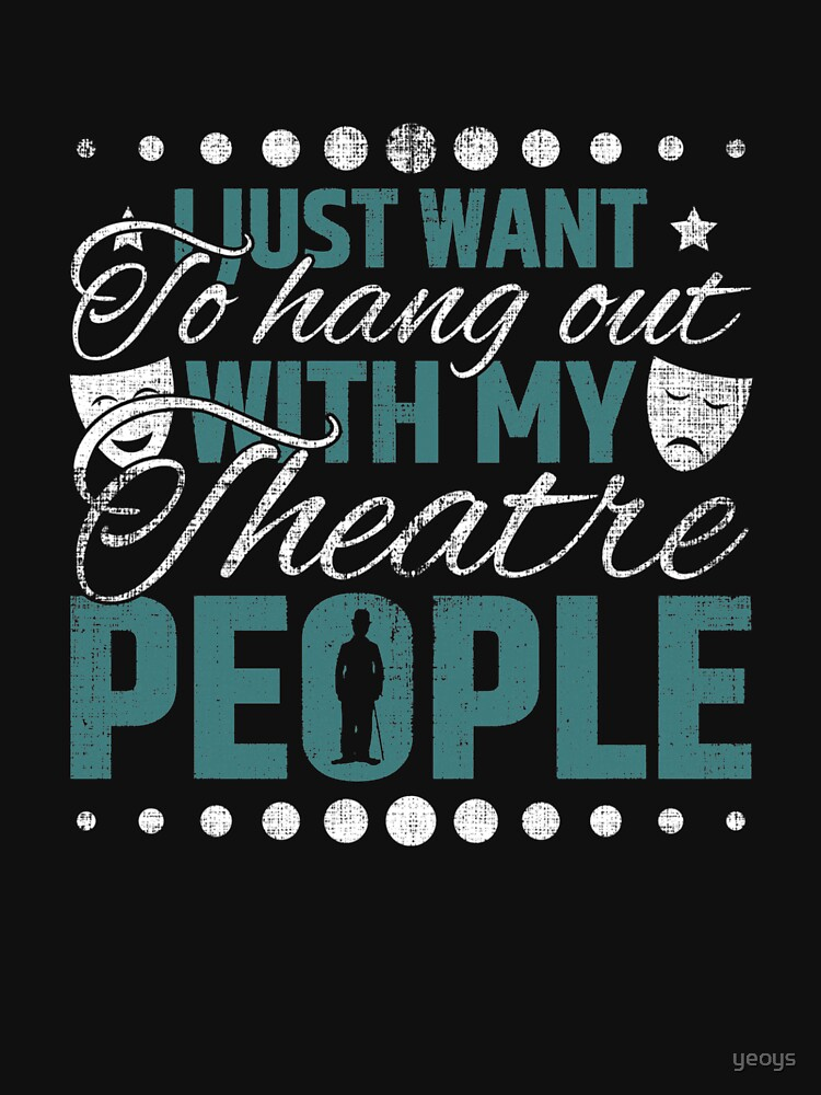 Hang Out With My Theatre People - Acting & Theatre Quotes by yeoys