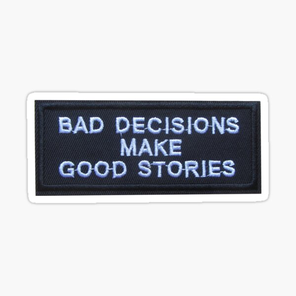 Bad Decisions Make Good Stories Patch Sticker