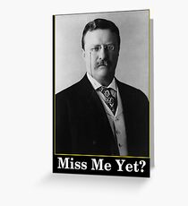 Miss Me Yet? President Theodore Roosevelt Greeting Card