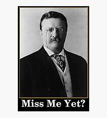 Miss Me Yet? President Theodore Roosevelt Photographic Print