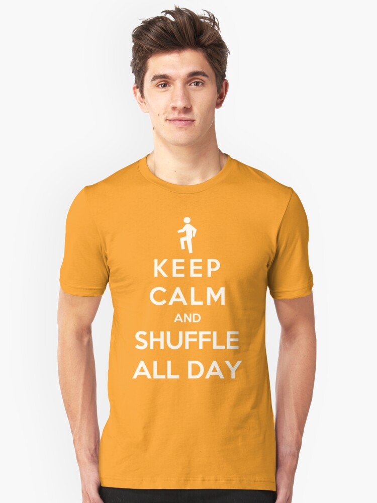 Keep Calm And Shuffle All Day Unisex T-Shirt Front