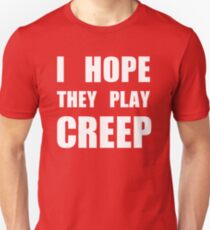 I hope they play CREEP- White T-Shirt