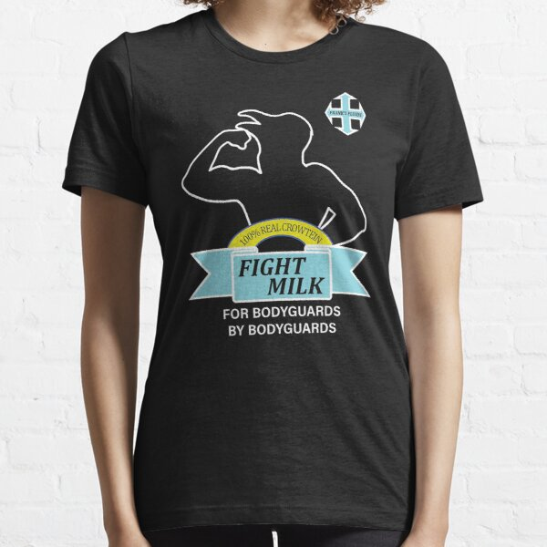 fight milk bodyguards shirt Essential T-Shirt