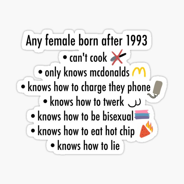 Any Female Born After 1993 Sticker By Eltonjuan Redbubble The food of choice for trifling hoes born in the 90s who don't know how to cook and like mcdonald's, being bisexual, and twerking. redbubble