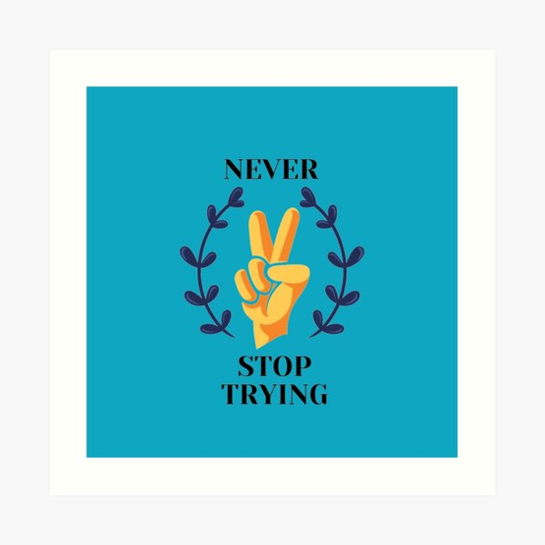 Never stop trying - peace design Art Print