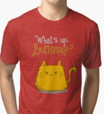 What's up, Buttercup? Tri-blend T-Shirt