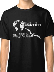 Save the Earth; Ride a Dragon Classic T-Shirt