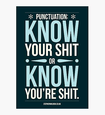 Punctuation, know your sh!t... Photographic Print