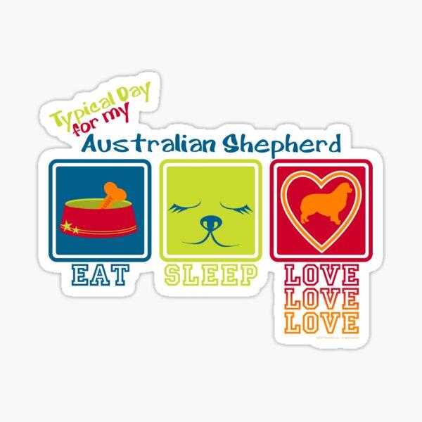 Typical Day For My Australian Shepherd Sticker