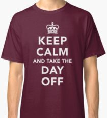 Keep Calm and Take the Day Off [Light] Classic T-Shirt