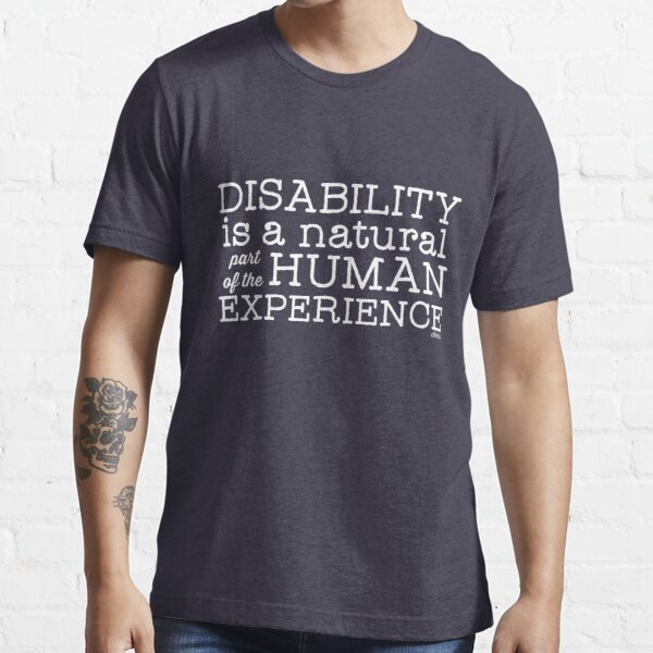 Disability is a natural part of the human experience Essential T-Shirt