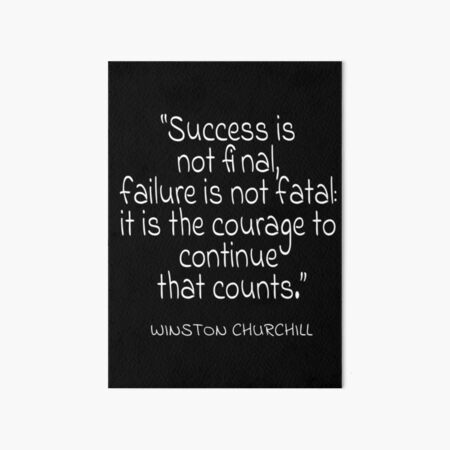 """""""Success is not final, failure is not fatal: it is the courage to continue that counts.""""  White Text Quote Art Board Print"""
