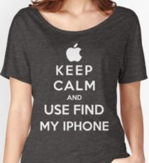 Keep Calm And Use Find My Iphone Women's Relaxed Fit T-Shirt