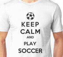 Keep Calm And Play Soccer Unisex T-Shirt