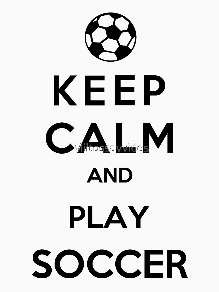 Keep Calm And Play Soccer | Unisex T-Shirt