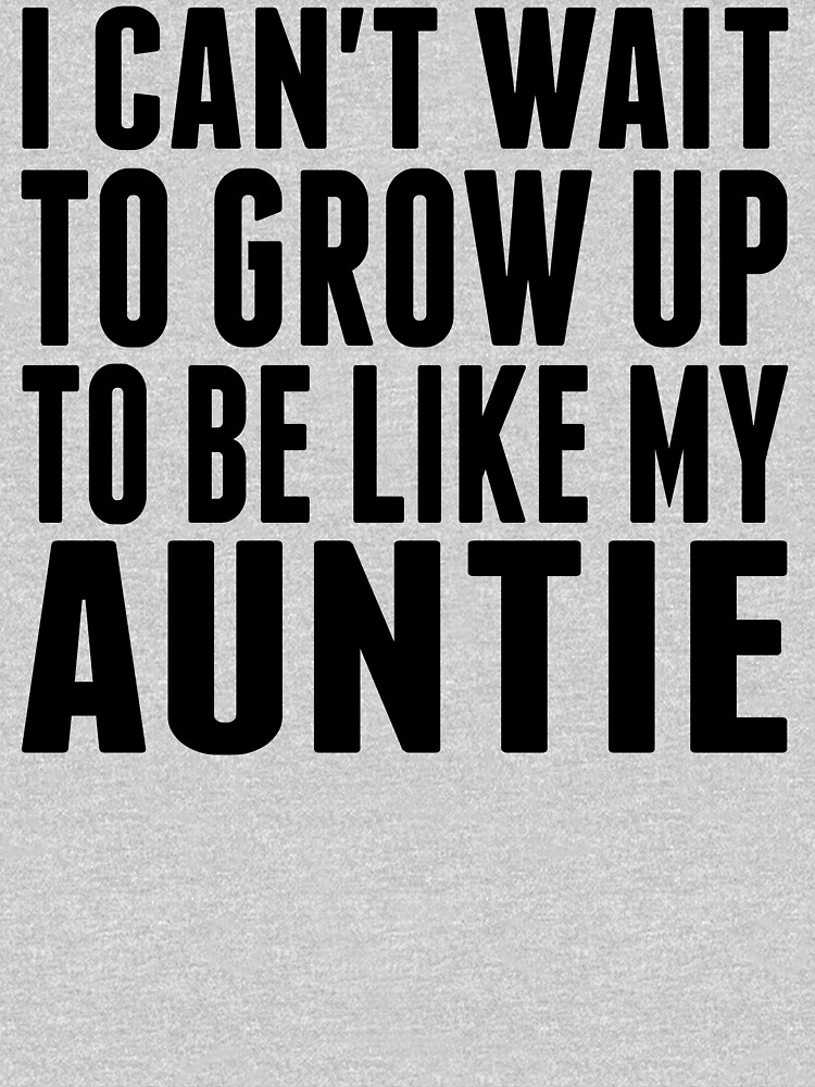Grow Up To Be Like My Auntie by ReallyAwesome