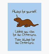 Always Be Yourself, Unless You Can Be An Ottercorn Photographic Print