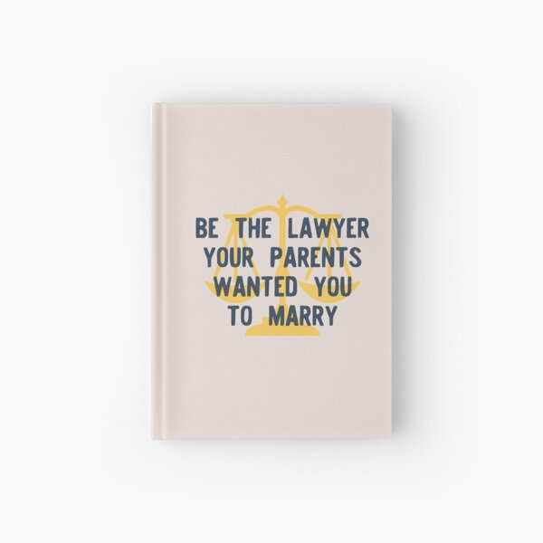 Be the Lawyer Your Parents Wanted You to Marry Hardcover Journal