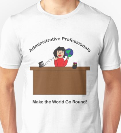 Administrative Professionals Make the World Go Round T-Shirt