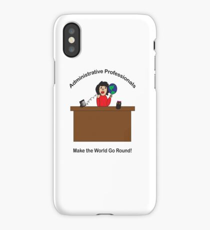 Administrative Professionals Make the World Go Round iPhone Case/Skin