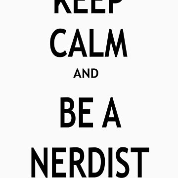 Keep Calm and Be A Nerdist by kaileyhenn