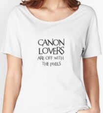 Canon lovers, off with the pixels ~ black text Women's Relaxed Fit T-Shirt