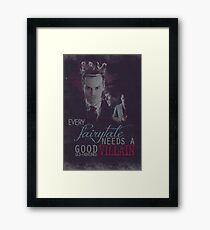 Every fairytale needs a good old, old-fashioned villain. Framed Print