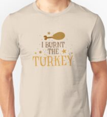 I burnt the turkey ! Funny Thanksgiving design T-Shirt