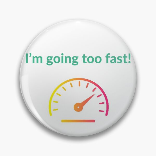 I'm going too fast! Pin