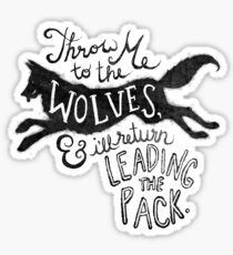 Throw Me to the Wolves... Sticker