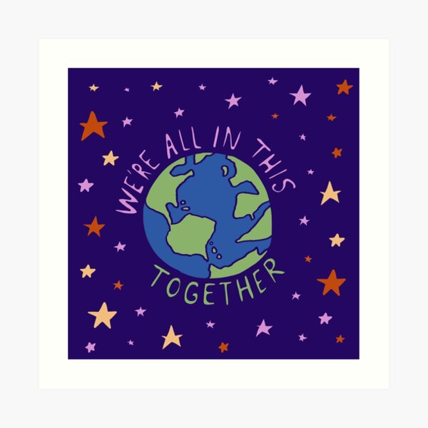 We're All In This Together Art Print