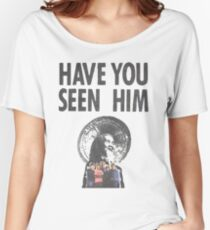 HAVE YOU SEEN HIM? Women's Relaxed Fit T-Shirt