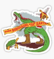When dinosaurs ruled the earth  Sticker