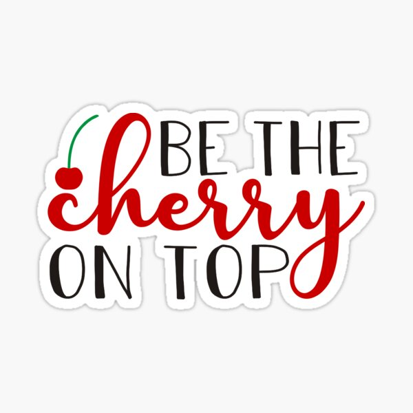 Be The Cherry On Top Sticker