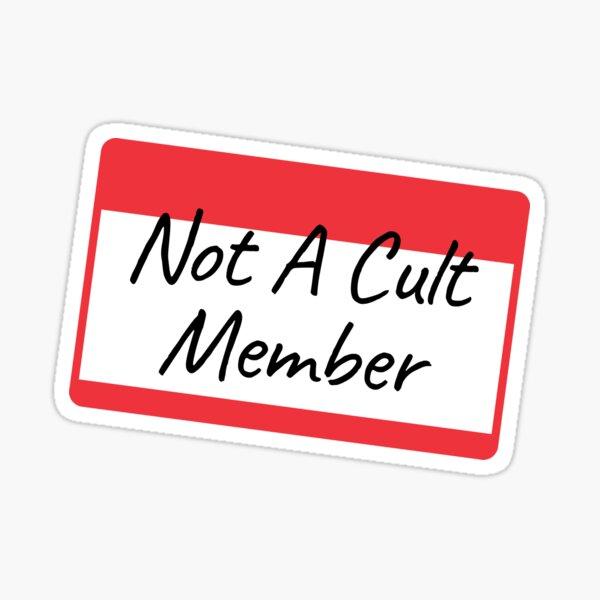 Not A cult Member Sticker