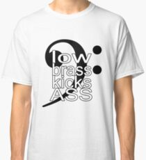 Low Brass Kicks Ass Classic T-Shirt
