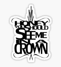 You Should See Me in a Crown Sticker