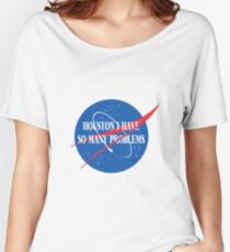 Houston, I Have So Many Problems Women's Relaxed Fit T-Shirt