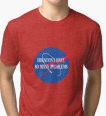 Houston, I Have So Many Problems Tri-blend T-Shirt