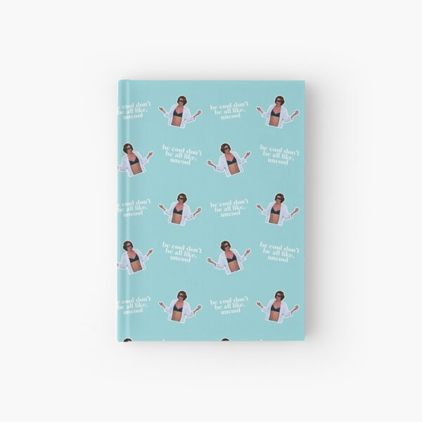 Be Cool Don't be all like, uncool. iconic Luann de Lesseps moment  Hardcover Journal