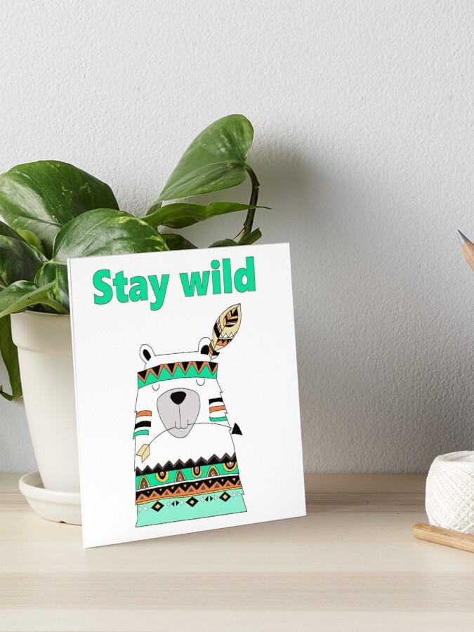 Stay Wild Bear Art Board Print By Anastasiia87 Redbubble