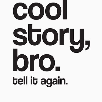 cool story bro tell it again by 305movingart