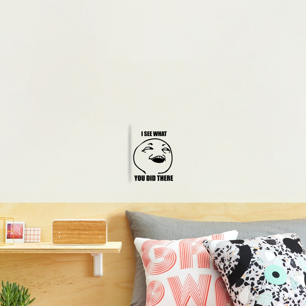 i see what you did there meme Photographic Print