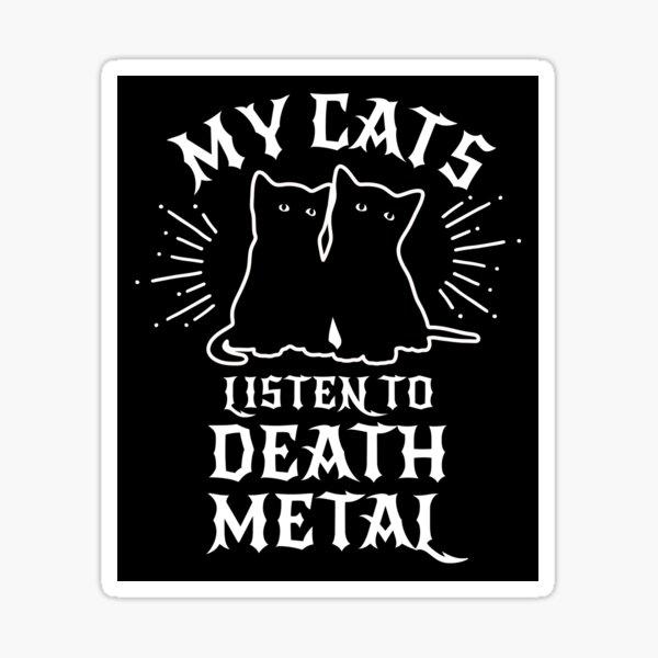 My Cats Listen To Death Metal Sticker
