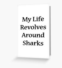 My Life Revolves Around Sharks  Greeting Card