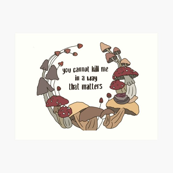 'You Cannot Kill Me In A Way That Matters' Art Print
