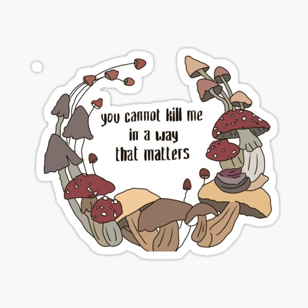 'You Cannot Kill Me In A Way That Matters' Sticker