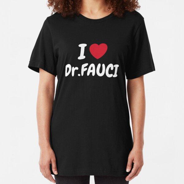 I Love Dr Fauci Slim Fit T-Shirt