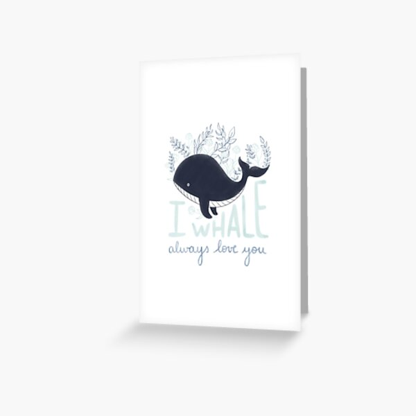 I WHALE ALWAYS LOVE YOU Greeting Card